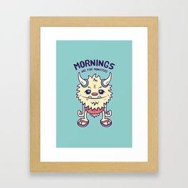 Mornings Are For Monsters Framed Art Print