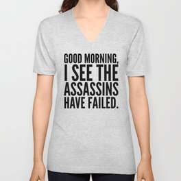 Good morning, I see the assassins have failed. Unisex V-Neck