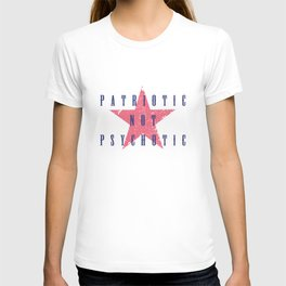 Patriotic Not Psychotic T-shirt