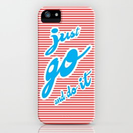 Just Go And Do It, typography poster, iPhone Case