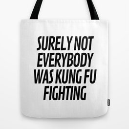 Surely Not Everybody Was Kung Fu Fighting Tote Bag