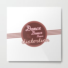 Dance Dance Dance to the Distortion (Chained to the Ryhthm lyrics) Metal Print