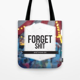 Forgot Sh*t and Move On Tote Bag