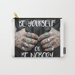 Quote - Be yourself or be nobody Carry-All Pouch