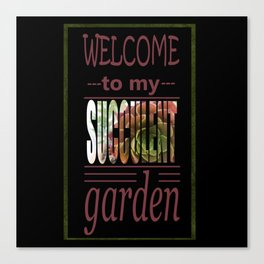 Welcome to my Succulent Garden Canvas Print