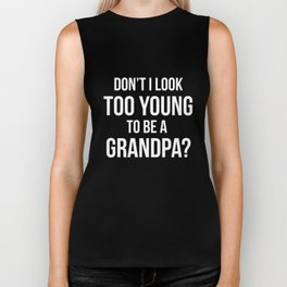 Don't I Look Too Young to be a Grandpa Growing Old T-Shirt Biker Tank