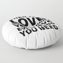 When You Love What You Have, You Have Everything You Need Floor Pillow
