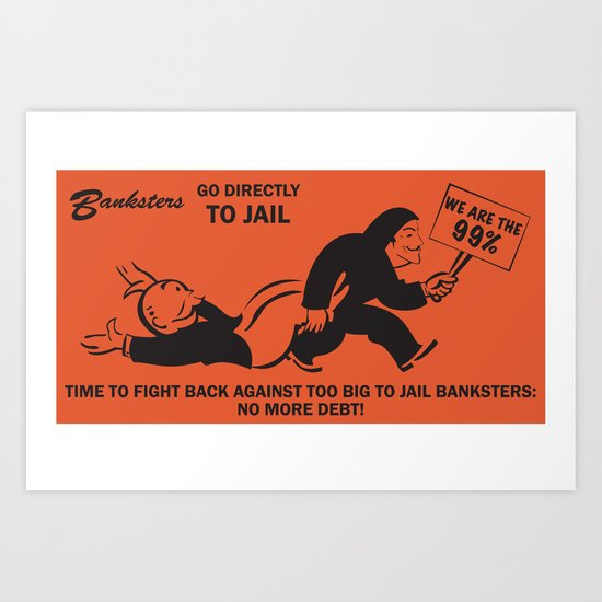 Banksters Go to Jail Art Print