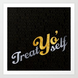 Treat Yo' Self Art Print