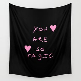 You are so magic - beauty,love,compliment,cumplido,romance,romantic. Wall Tapestry