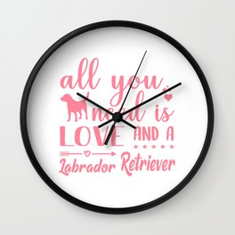 All You Need Is Love And A Labrador Retriever pw Wall Clock