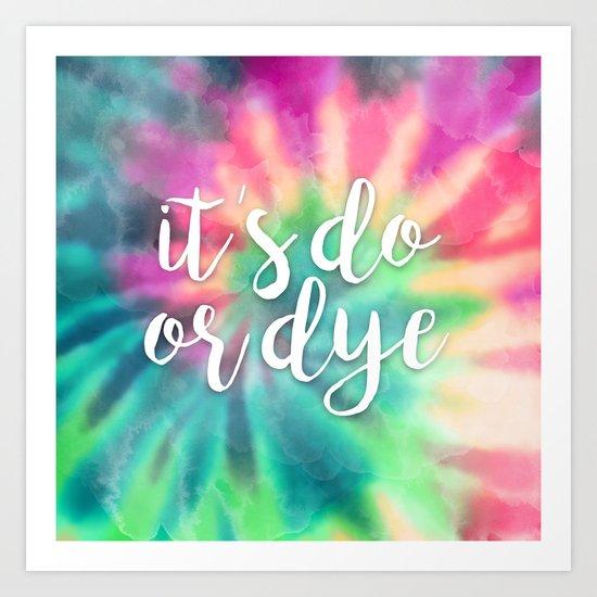 It's Do Or Dye Art Print