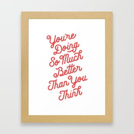 You're Doing So Much Better Than You Think inspirational typography poster bedroom wall home decor Framed Art Print