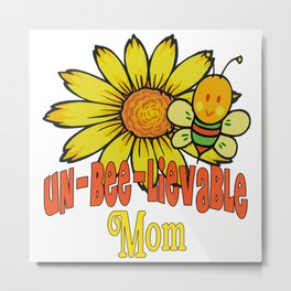 Unbelievable Mom Sunflowers and Bees Metal Print