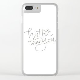 hotter than you Clear iPhone Case