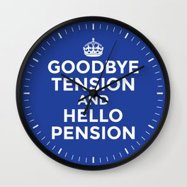 GOODBYE TENSION HELLO PENSION (Blue) Wall Clock