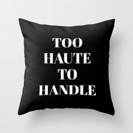 TOO HAUTE TO HANDLE (Black & White) Throw Pillow