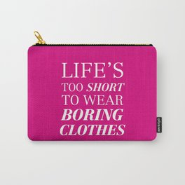 Life's too short to wear boring clothes Carry-All Pouch