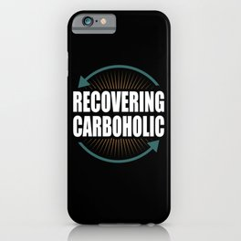 Recovering Carboholio Lose Weight Diet Motivation iPhone Case