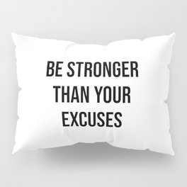 Be stronger than your excuses Pillow Sham