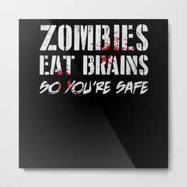 Zombie Zombies Eat Brains So You're Safe Metal Print