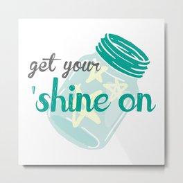 Get Your 'Shine On Metal Print