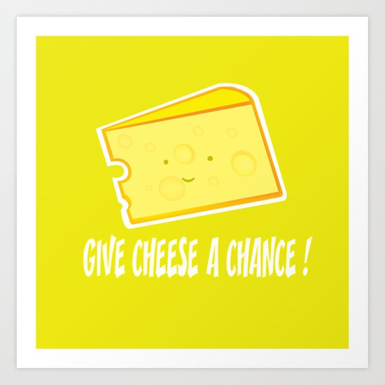 Give cheese a chance Art Print