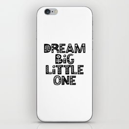 Dream Big Little One inspirational wall art black and white typography poster home wall decor iPhone Skin