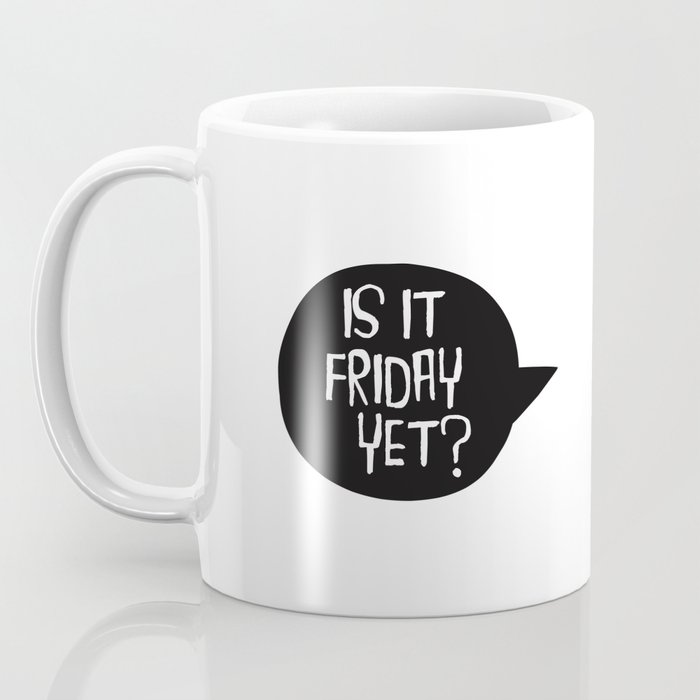 Is It Friday Yet? Coffee Mug