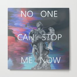 NO ONE CAN STOP ME NOW Metal Print