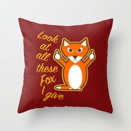 Look at all these Fox I give Throw Pillow
