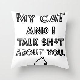 My Cat And I Talk Sh*t  About You. Funny Cat Lover Gift Idea Throw Pillow