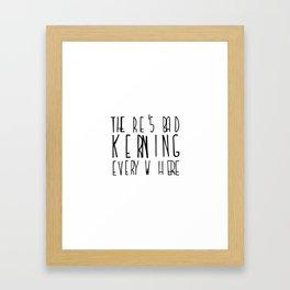 There's Bad Kerning Everywhere Framed Art Print
