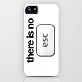 There Is No Escape iPhone Case
