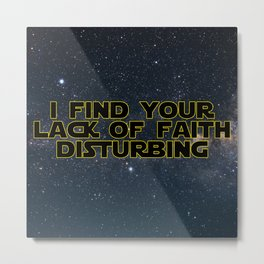 I find your lack of faith disturbing Metal Print