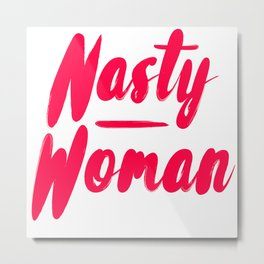 Nasty Woman Metal Print