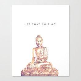 Let That Shit Go Canvas Print