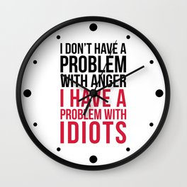 Problem With Idiots Funny Quote Wall Clock