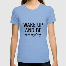 Wake Up and Be Amazing T-shirt