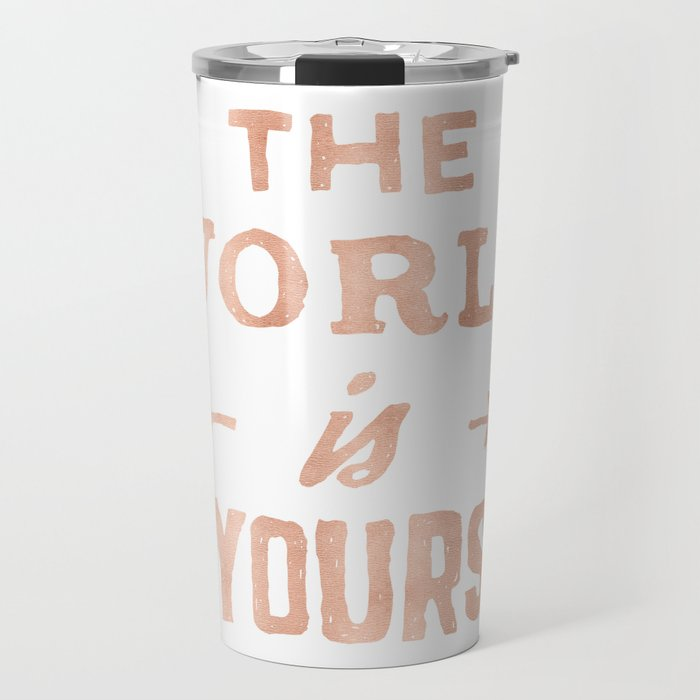 06b54b74 The World is Yours Pink Rose Gold Quote Travel Mug by naturemagick ...