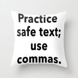 Practice Safe Text, Use Commas. Throw Pillow
