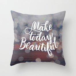 Make Today Beautiful Throw Pillow