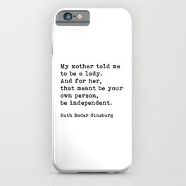 My Mother Told Me To Be A Lady, RBG, Ruth Bader Ginsburg, Motivational Typography Quote iPhone Case