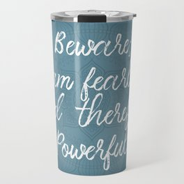 Beware; I Am Fearless And Therefore Powerful Travel Mug
