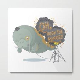 Oh, Hugh the Manatee! Metal Print