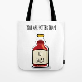 You are hotter than hot salsa -funny love quotes Tote Bag