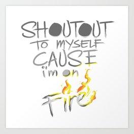 Shoutout To Myself Cause I'm Lit Art Print