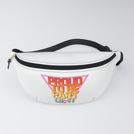 Proud To Be Part Of It Fanny Pack
