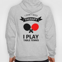 I don't need therapy, I just need to play table tennis Hoody