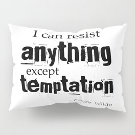 I can resist anything except temptation - Oscar Wilde quote Pillow Sham